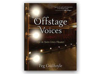 Offstage Voices: Life in Twin Cities Theater by Peg Guilfoyle